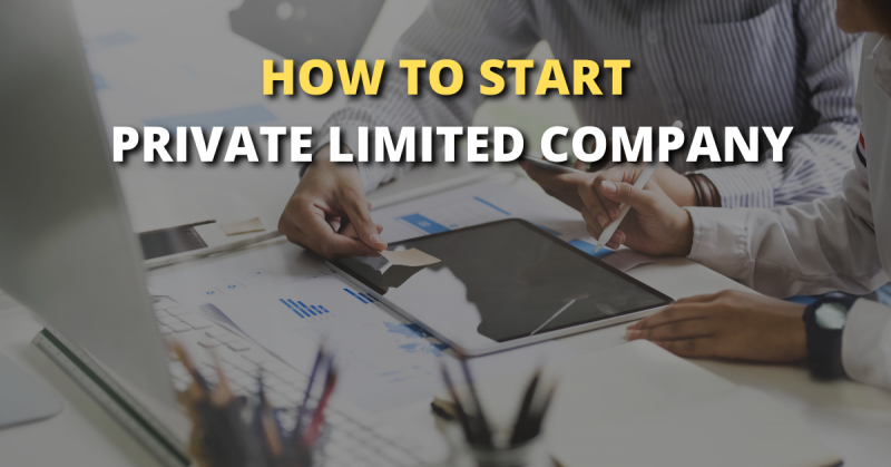 HOW TO START PRIVATE LIMITED COMPANY IN INDIA